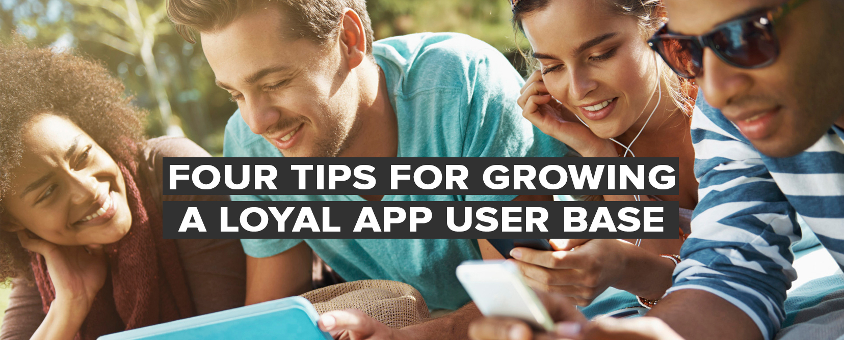 Four Tips for Growing a Loyal App User Base