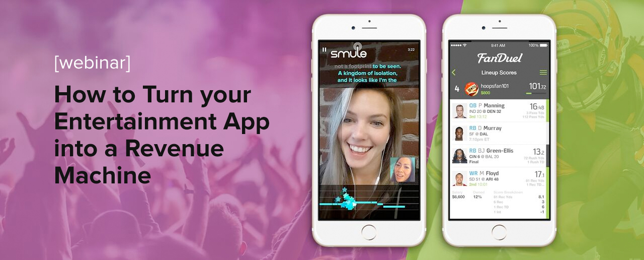 [Webinar] How to Turn Your Entertainment App into a Revenue Machine: FanDuel and Smule