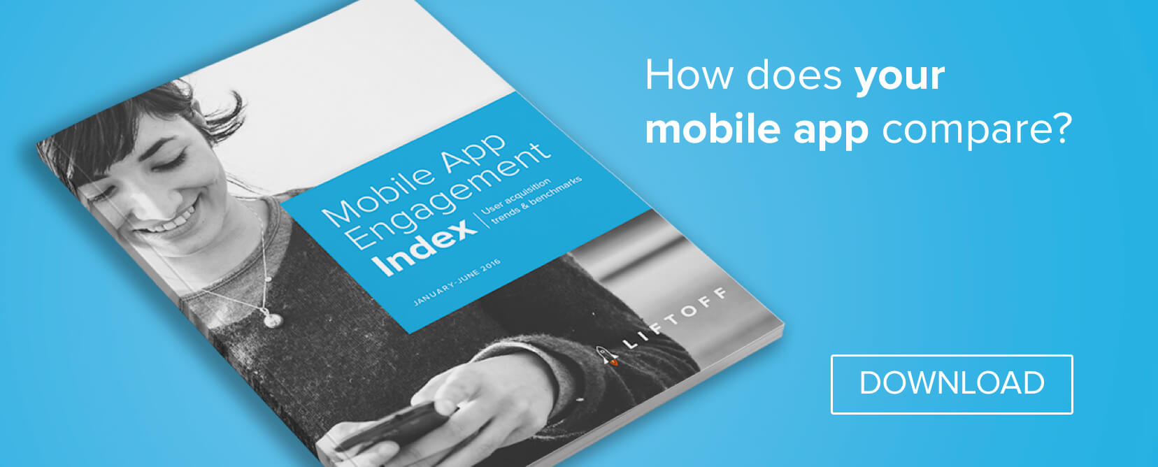 Liftoff Releases 2016 Mobile App Engagement Index; Details CPA Trends Across App Categories, Platforms and Gender
