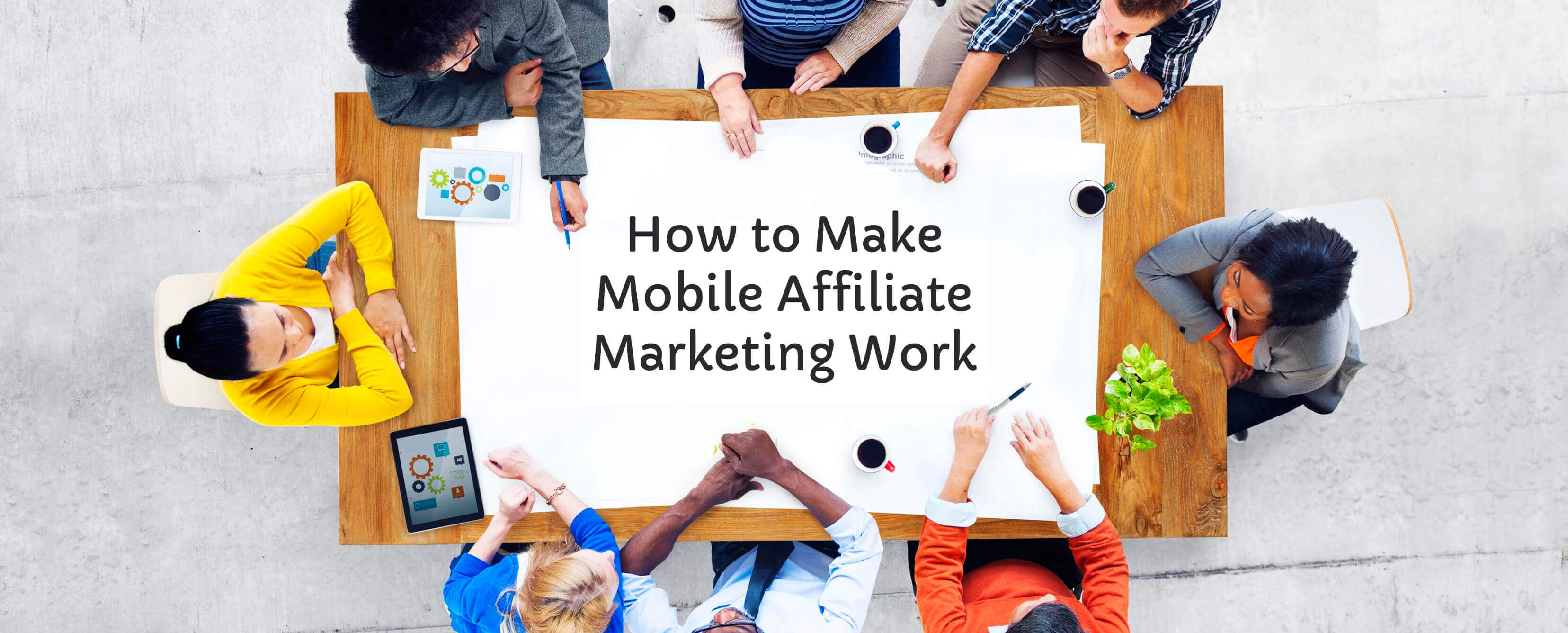 How to Make Mobile Affiliate Marketing Work
