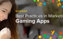 [Webinar] Best Practices in Marketing Gaming Apps
