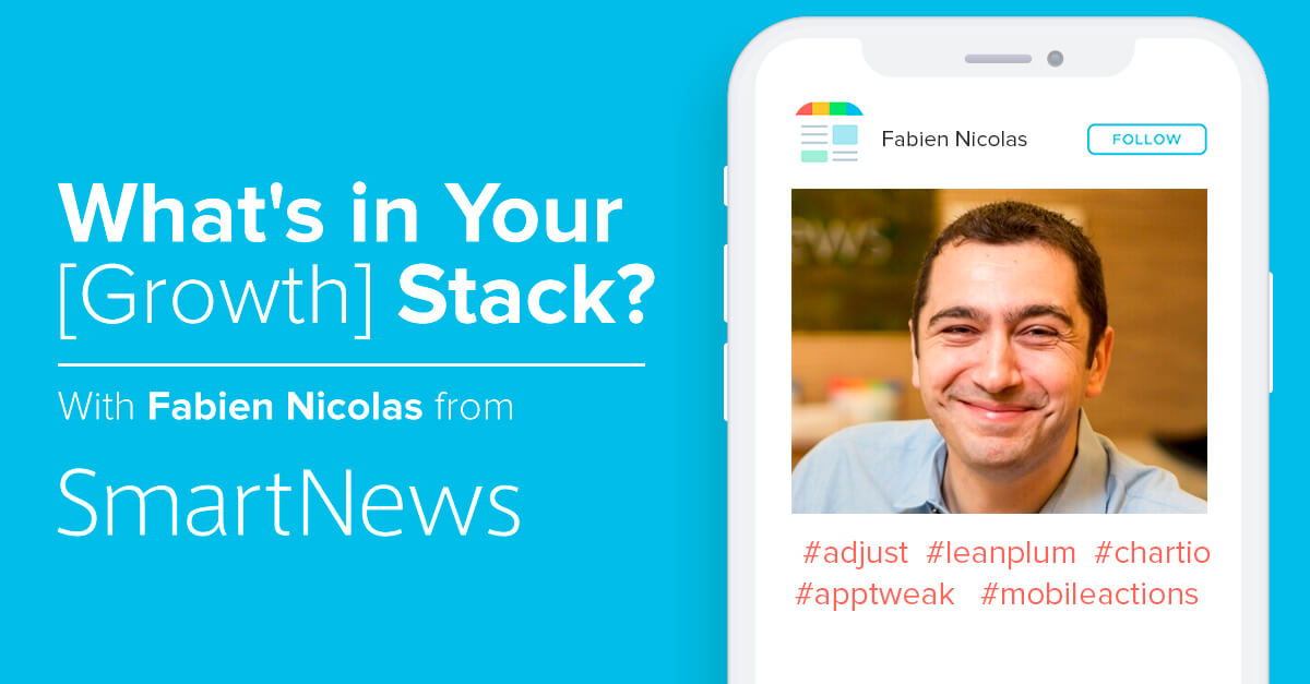 What's in Your [Growth] Stack? Fabien Nicolas, SmartNews