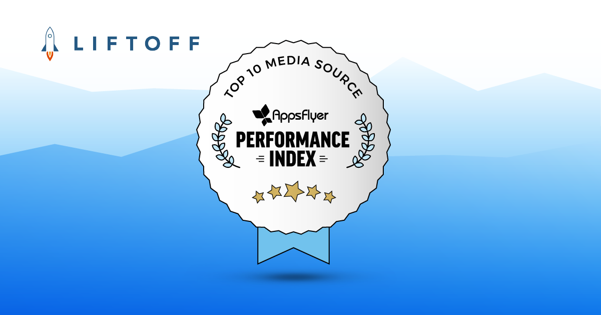 Liftoff Recognized as a Top 10 Media Source in AppsFlyer H1 2018 Performance Index
