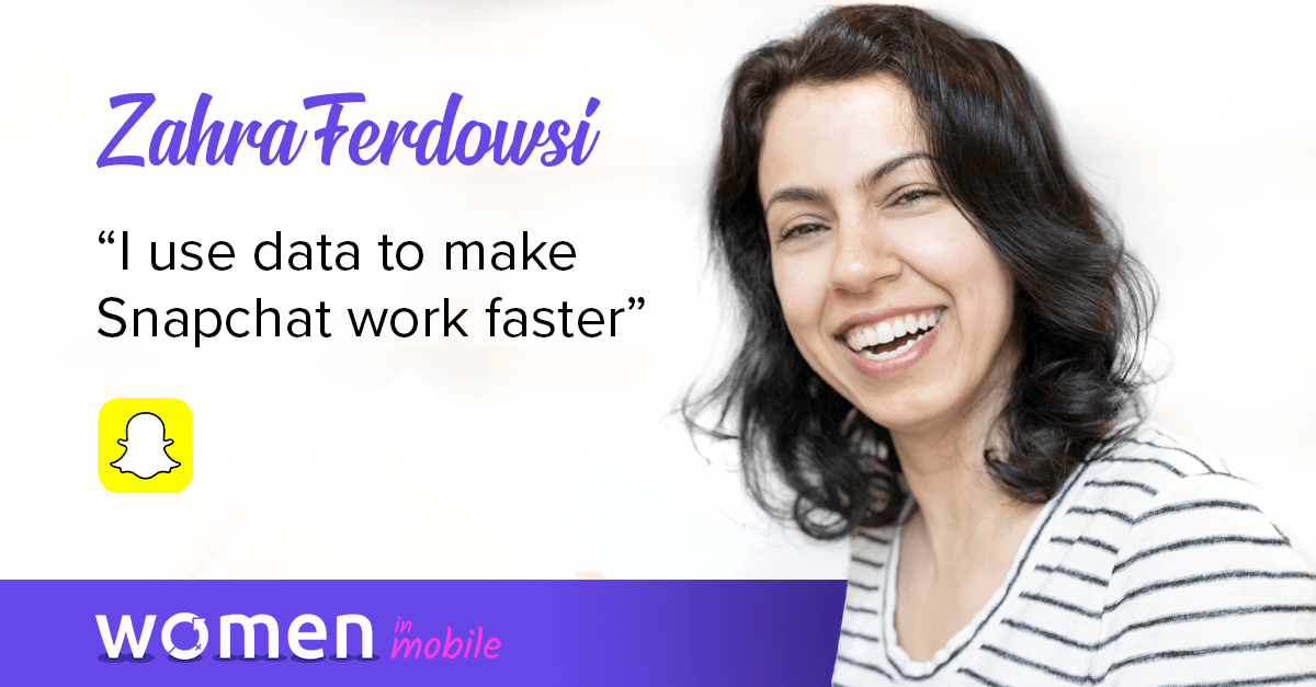 Women in Mobile: Career Lessons from Zahra Ferdowsi @ Snapchat