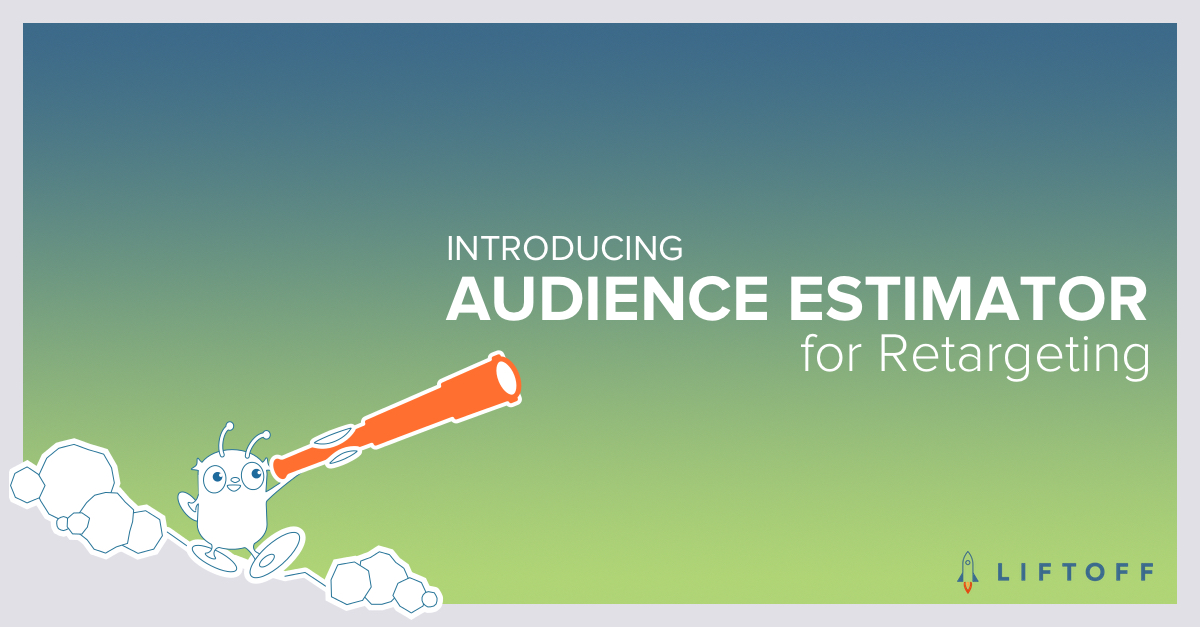 Product News: Liftoff Audience Estimator for Retargeting