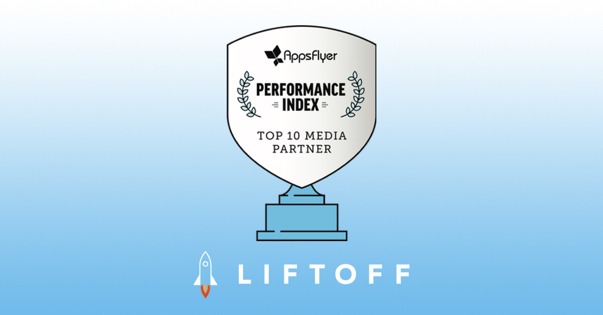 Liftoff Recognized as a Top 10 Media Source in 2019 AppsFlyer Performance Index